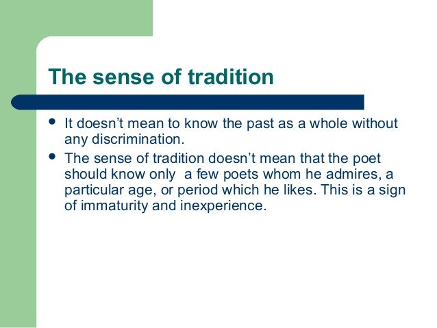 The sense of tradition   It doesn't mean to know the past as a whole without  any discrimination.   The sense of traditi...