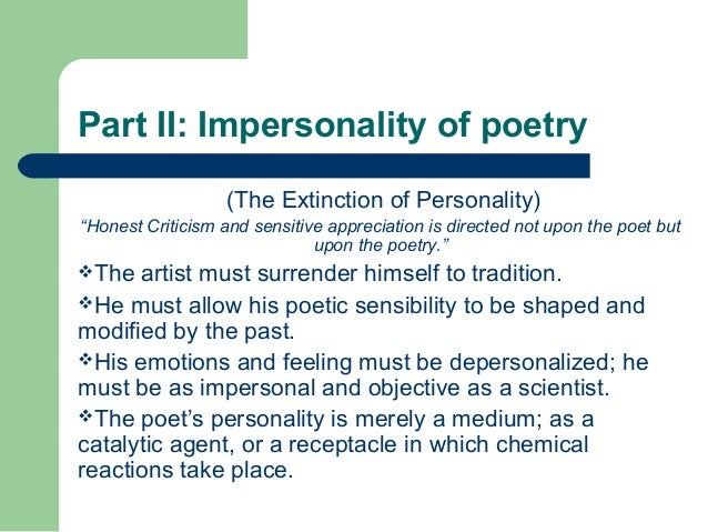 """Part II: Impersonality of poetry  (The Extinction of Personality)  """"Honest Criticism and sensitive appreciation is directe..."""