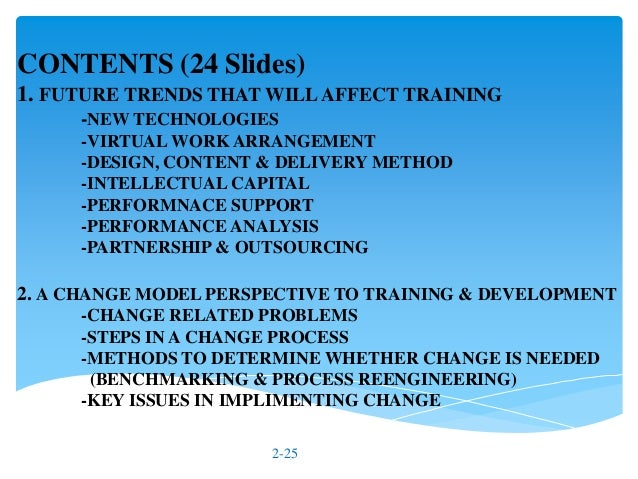will changing training methods improve staff How training needs are determined, how training is viewed by employees, and how training is delivered become critically important issues training trends and methods for gaining knowledge, other than traditional classroom presentations, such as coaching and mentoring , take center stage.