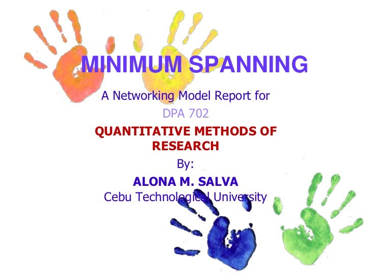 MINIMUM SPANNING<br />A Networking Model Report for<br />DPA 702 <br />QUANTITATIVE METHODS OF RESEARCH<br />By:<br />ALON...