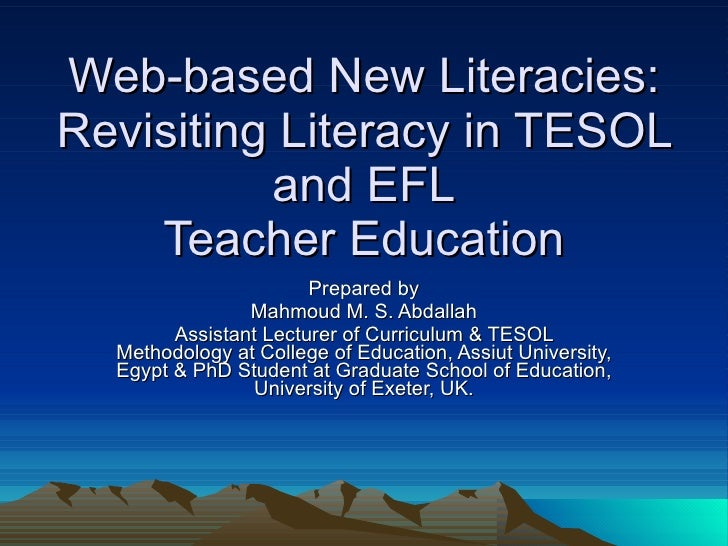 Web-based New Literacies: Revisiting Literacy in TESOL and EFL Teacher Education Prepared by Mahmoud M. S. Abdallah Assist...