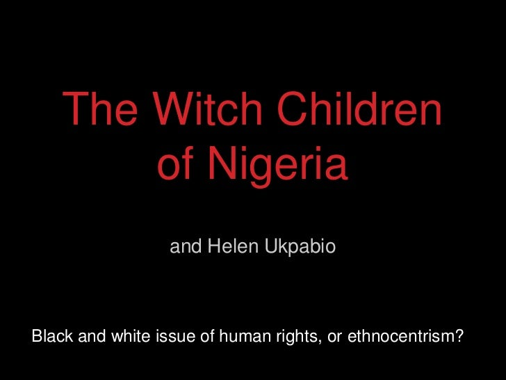 The Witch Children       of Nigeria                 and Helen UkpabioBlack and white issue of human rights, or ethnocentri...