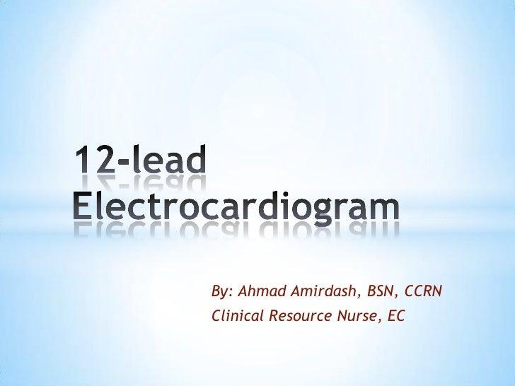 By: Ahmad Amirdash, BSN, CCRNClinical Resource Nurse, EC