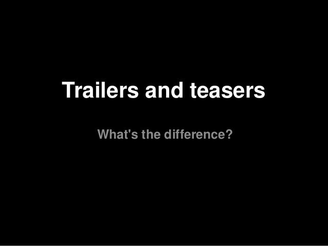 Trailers and teasers What's the difference?
