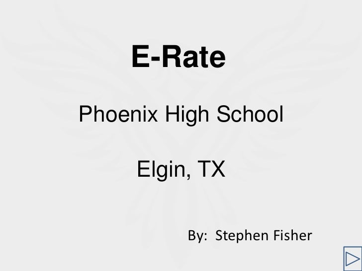 Phoenix High School<br />Elgin, TX<br />E-Rate<br />By:  Stephen Fisher<br />