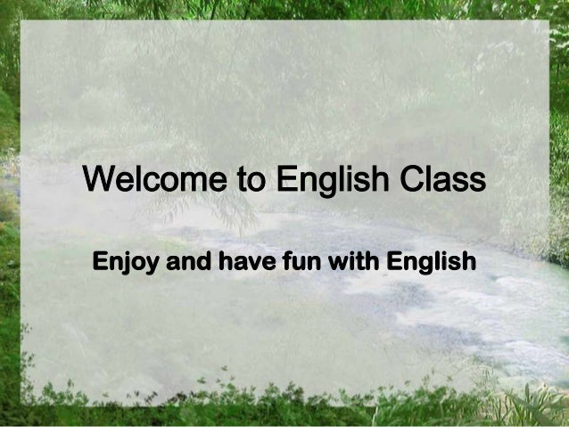 Welcome to English ClassEnjoy and have fun with English