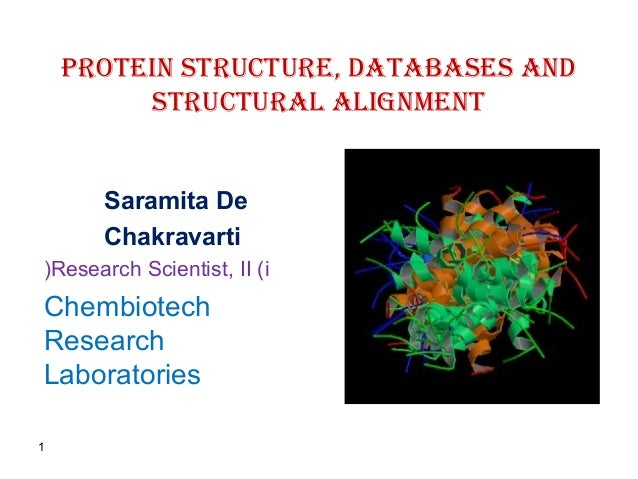 Protein Structure, DatabaSeS anDStructural alignmentSaramita DeChakravartiResearch Scientist, II (i(ChembiotechResearchLab...