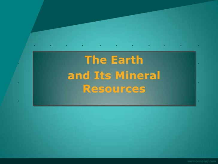 The Earthand Its Mineral  Resources                  www.company.com