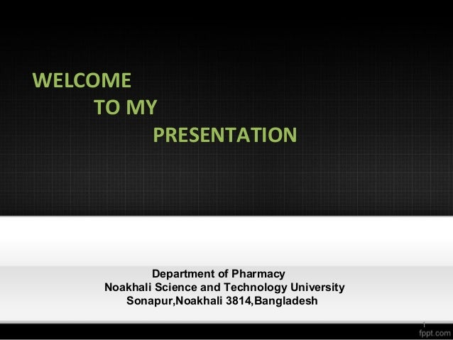 WELCOME TO MY PRESENTATION Department of Pharmacy Noakhali Science and Technology University Sonapur,Noakhali 3814,Banglad...