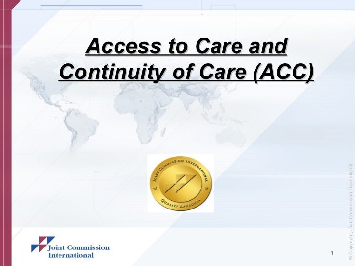 Access to Care andContinuity of Care (ACC)                               © Copyright, Joint Commission International      ...