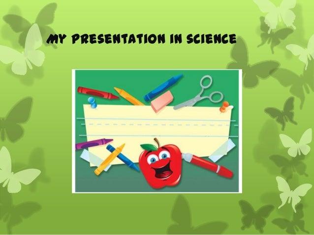 My presentation in science