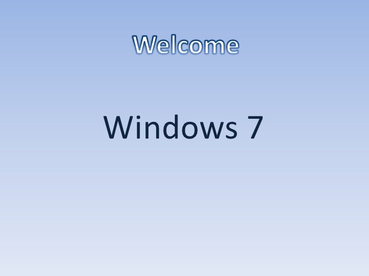 Welcome<br />Windows 7<br />