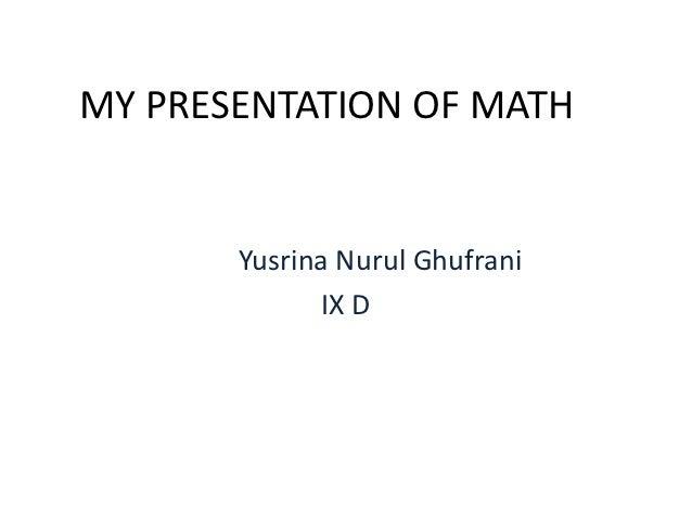 MY PRESENTATION OF MATH       Yusrina Nurul Ghufrani             IX D