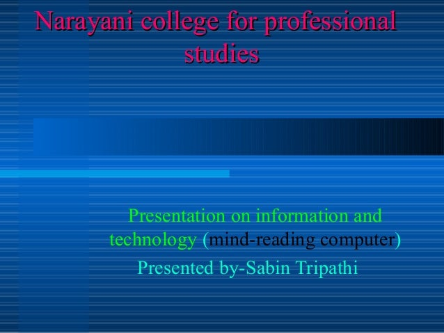 Narayani college for professional studies  Presentation on information and technology (mind-reading computer) Presented by...