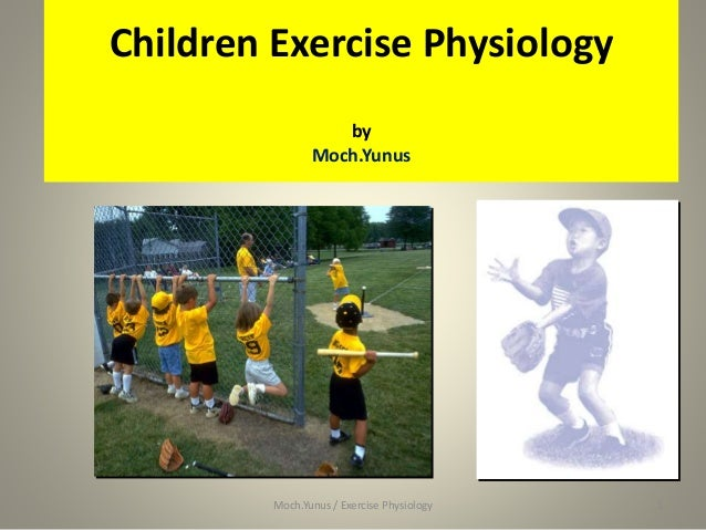Children Exercise Physiology by Moch.Yunus 1Moch.Yunus / Exercise Physiology