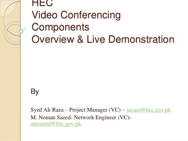 HEC Video Conferencing Components Overview & Live Demonstration By Syed Ali Raza – Project Manager (VC) – saraza@hec.gov.p...
