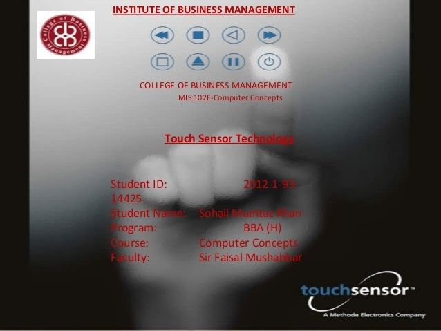 INSTITUTE OF BUSINESS MANAGEMENT    COLLEGE OF BUSINESS MANAGEMENT           MIS 102E-Computer Concepts         Touch Sens...