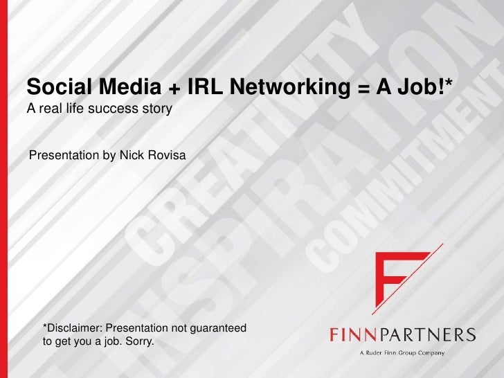 Social Media + IRL Networking = A Job!*<br />A real life success story<br />Presentation by Nick Rovisa<br />*Disclaimer: ...