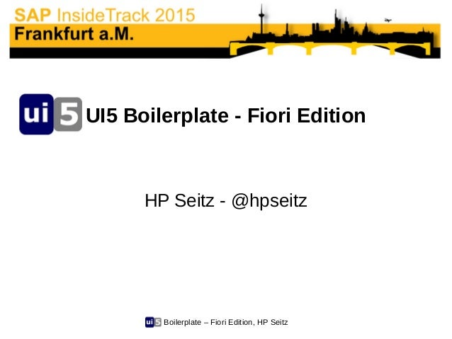 Boilerplate – Fiori Edition, HP Seitz UI5 Boilerplate - Fiori Edition HP Seitz - @hpseitz