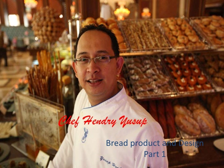 Chef Hendry Yusup<br />Bread product and Design<br />Part 1<br />