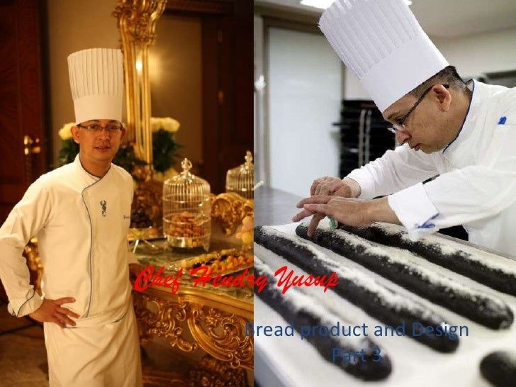 Chef Hendry Yusup<br />Bread product and Design<br />Part 3<br />
