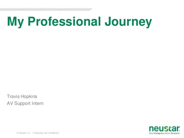 My Professional Journey  Travis Hopkins AV Support Intern  © Neustar, Inc. / Proprietary and Confidential