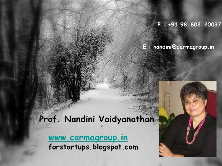 5<br />P : +91 98-802-20037<br />E : nandini@carmagroup.in<br />Prof. Nandini Vaidyanathan<br />www.carmagroup.in<br />for...