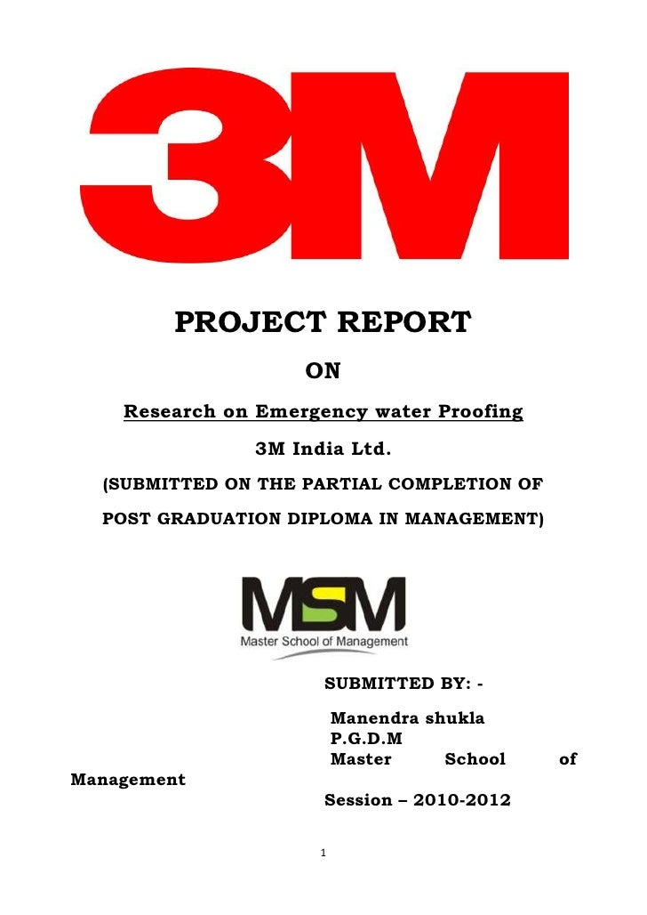 PROJECT REPORT                    ON    Research on Emergency water Proofing               3M India Ltd.  (SUBMITTED ON TH...