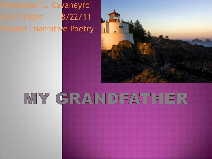 Emmanuel L. Cavaneyro<br />6-St.Crispin       8/22/11<br />Project: Narrative Poetry<br />My Grandfather<br />
