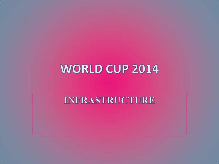 INFRASTRUCTURE<br />WORLD CUP 2014<br />