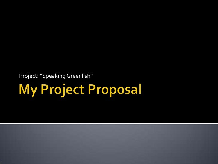 """My Project Proposal<br />Project: """"Speaking Greenlish""""<br />"""