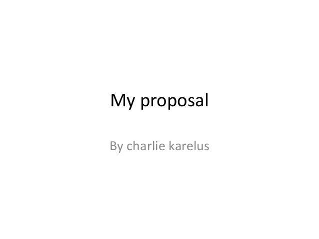 My proposal By charlie karelus