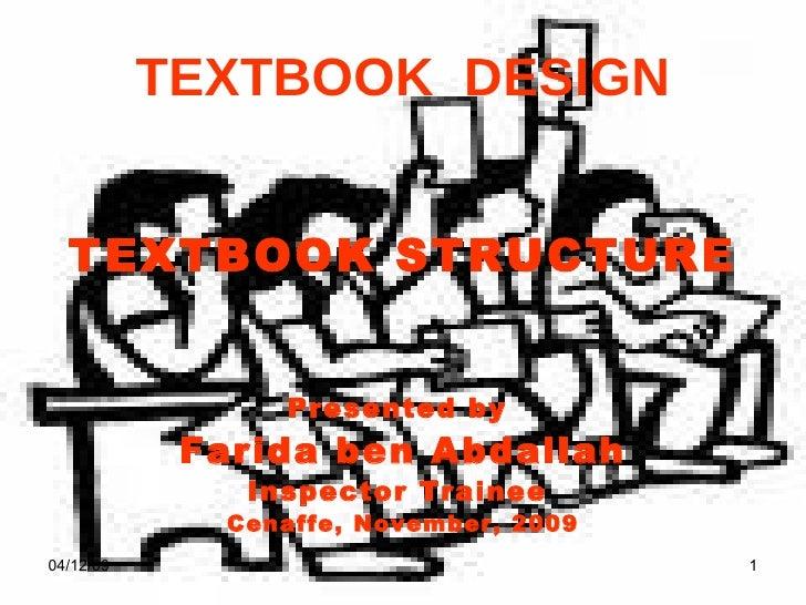 TEXTBOOK  DESIGN <ul><li>TEXTBOOK STRUCTURE </li></ul><ul><li>Presented by  </li></ul><ul><li>Farida ben Abdallah </li></u...