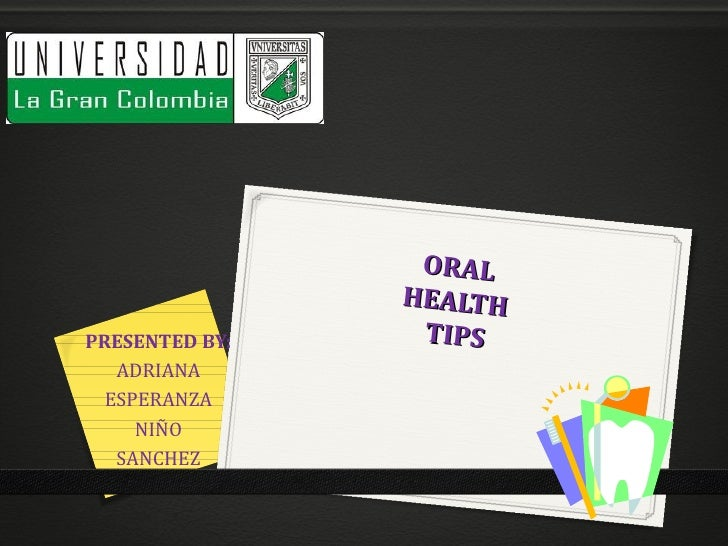 ORAL                HEALTHPRESENTED BY:    TIPS   ADRIANA  ESPERANZA     NIÑO   SANCHEZ
