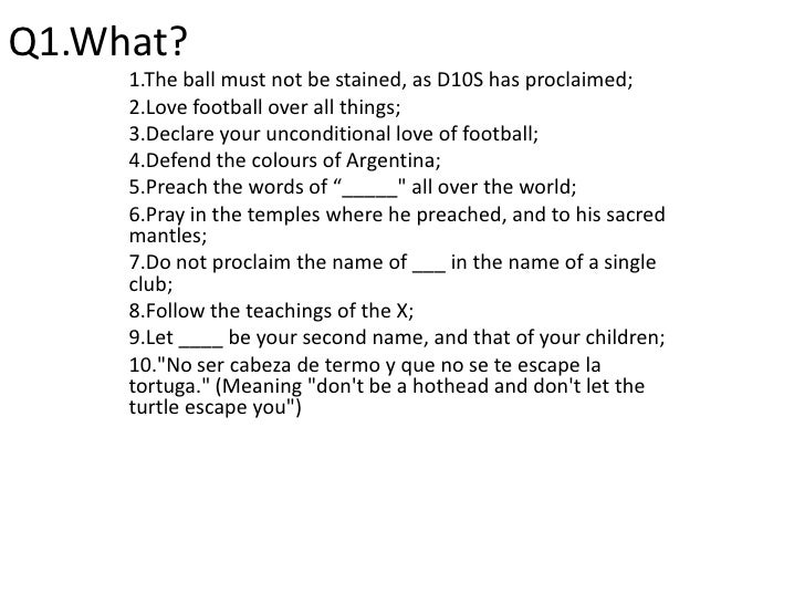 Q1.What?<br />1.The ball must not be stained, as D10S has proclaimed;<br />2.Love football over all things;<br />3.Declare...