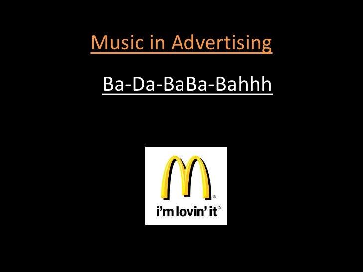 Music in Advertising<br />Ba-Da-BaBa-Bahhh<br />