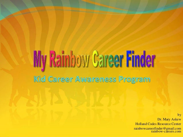 by Dr. Mary Askew Holland Codes Resource Center rainbowcareerfinder@gmail.com rainbow-careers.com