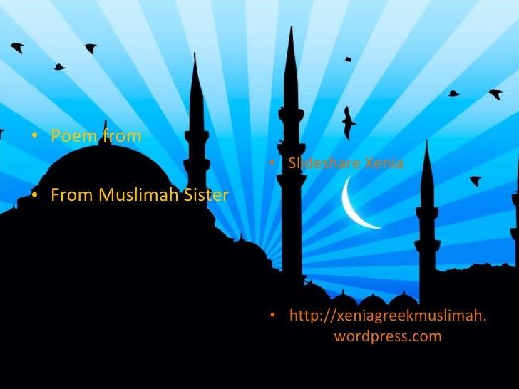 <ul><li>Poem from  </li></ul><ul><li>From Muslimah Sister </li></ul><ul><li>Slideshare Xenia </li></ul><ul><li>http://xeni...