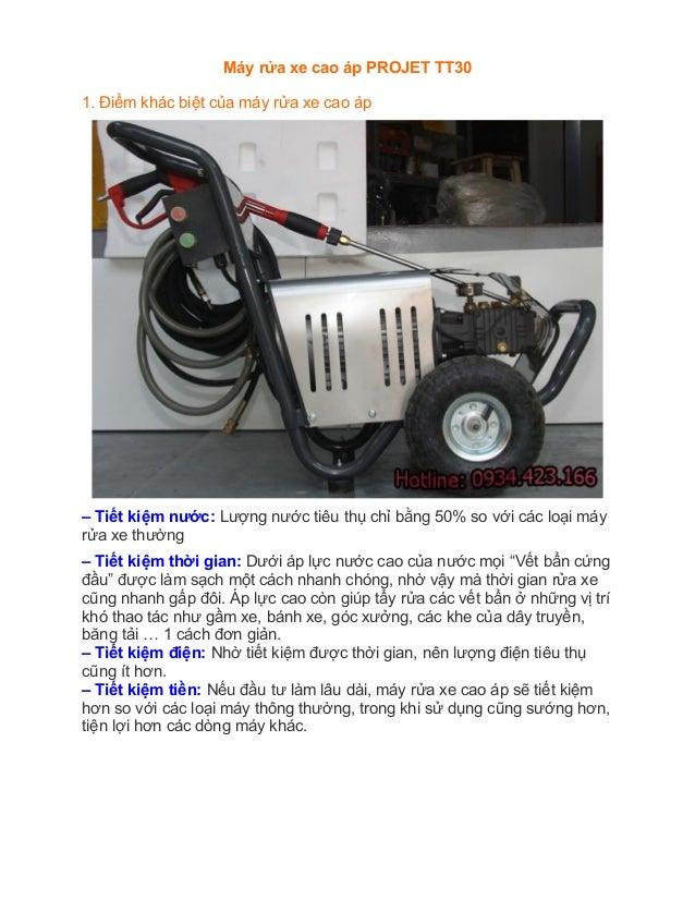 Máy rửa xe cao áp PROJET TT30 1. Điểm khác biệt của máy rửa xe cao áp – Tiết kiệm nước: Lượng nước tiêu thụ chỉ bằng 50% s...