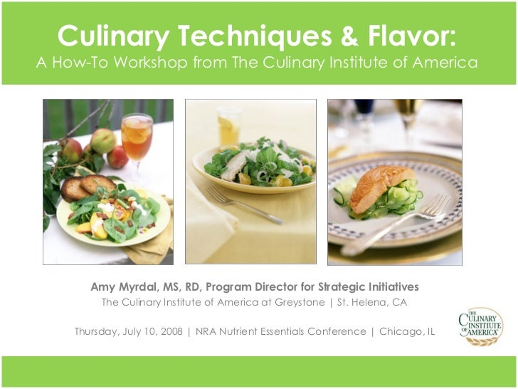 Culinary Techniques & Flavor: A How-To Workshop from The Culinary Institute of America Amy Myrdal, MS, RD, Program Directo...