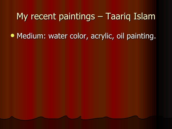 My recent paintings – Taariq Islam   Medium: water color, acrylic, oil painting.