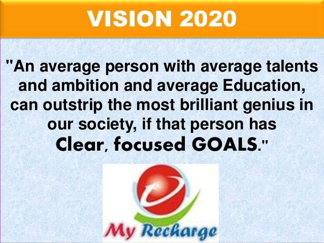 """VISION 2020 """"An average person with average talents and ambition and average Education, can outstrip the most brilliant ge..."""