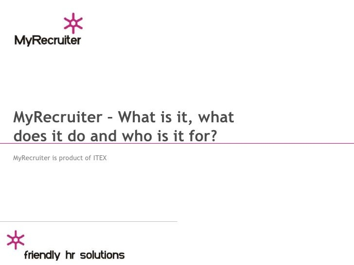 MyRecruiter – What is it, what does it do and who is it for?<br />MyRecruiter is product of ITEX<br />