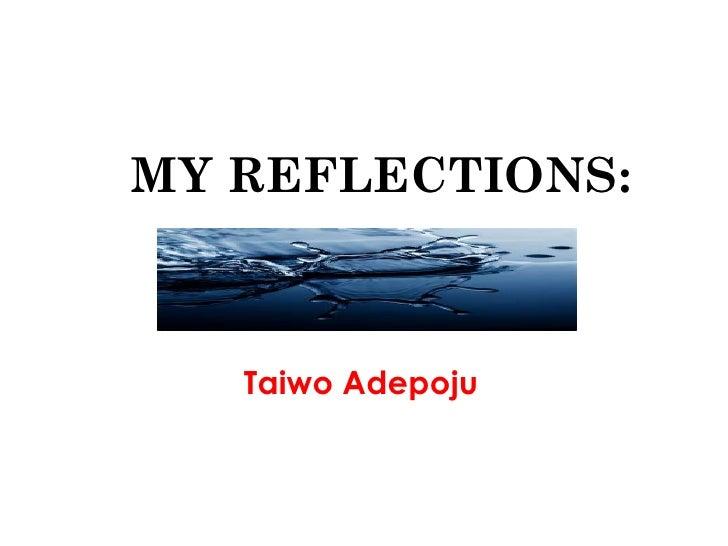 MY REFLECTIONS:   Taiwo Adepoju