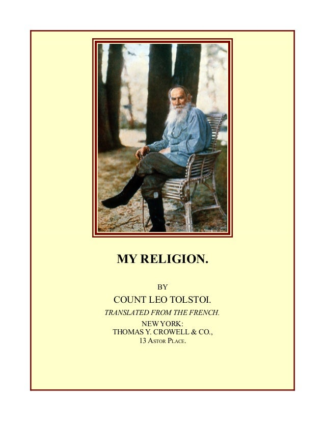 MY RELIGION. BY COUNT LEO TOLSTOI. TRANSLATED FROM THE FRENCH. NEW YORK: THOMAS Y. CROWELL & CO., 13 ASTOR PLACE.