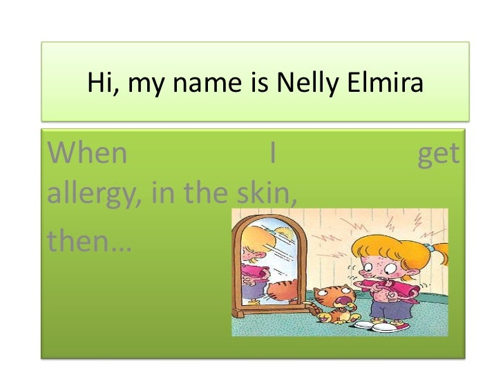 Hi, my name is Nelly ElmiraWhen              I          getallergy, in the skin,then…