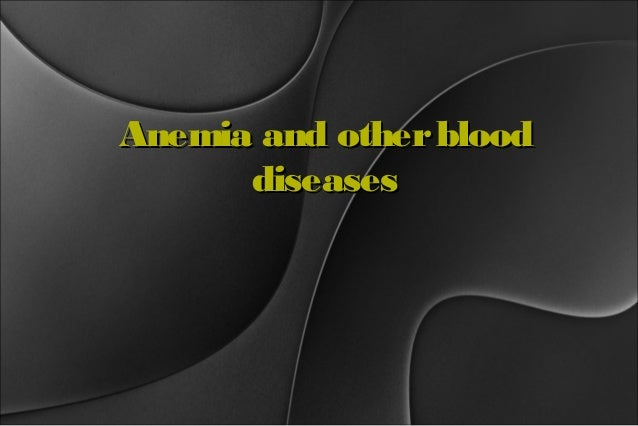 Anemia and other blood diseases