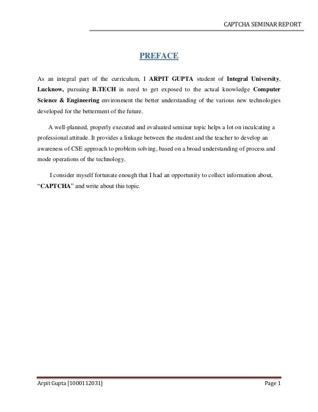 CAPTCHA SEMINAR REPORT Arpit Gupta [1000112031] Page 1 PREFACE As an integral part of the curriculum, I ARPIT GUPTA studen...