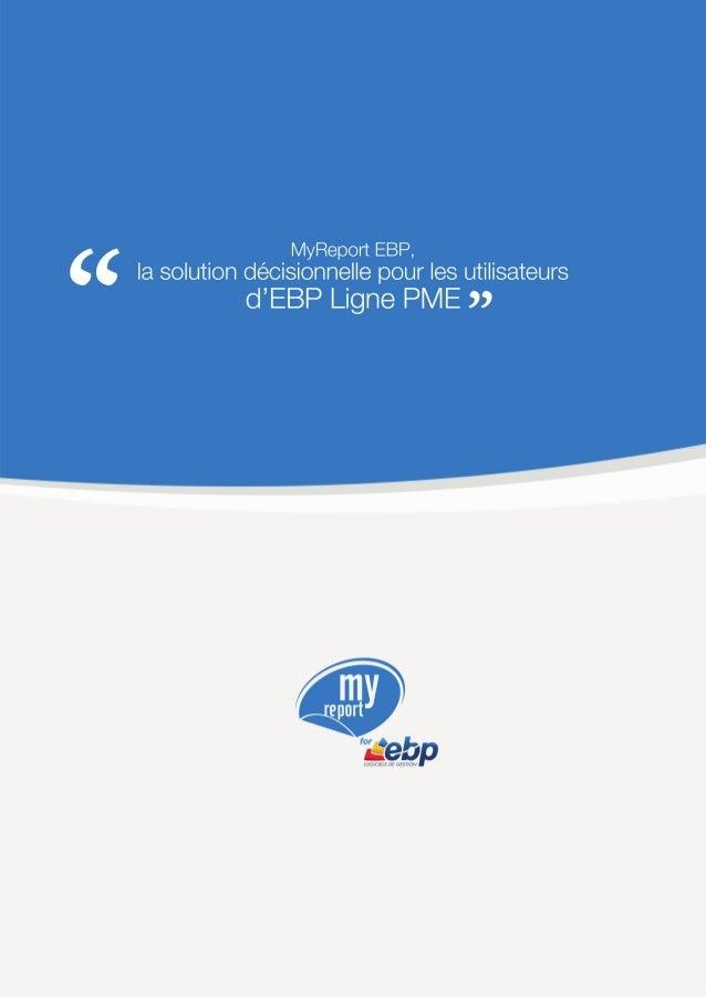 LE REPORTING SIMPLIFIE DEPUIS VOS DONNEES EBP LIGNE PME Vous utilisez les logiciels EBP Ligne PME et souhaitez simplifier ...