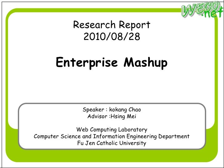 Research Report                2010/08/28         Enterprise Mashup                    Speaker : kokang Chao              ...